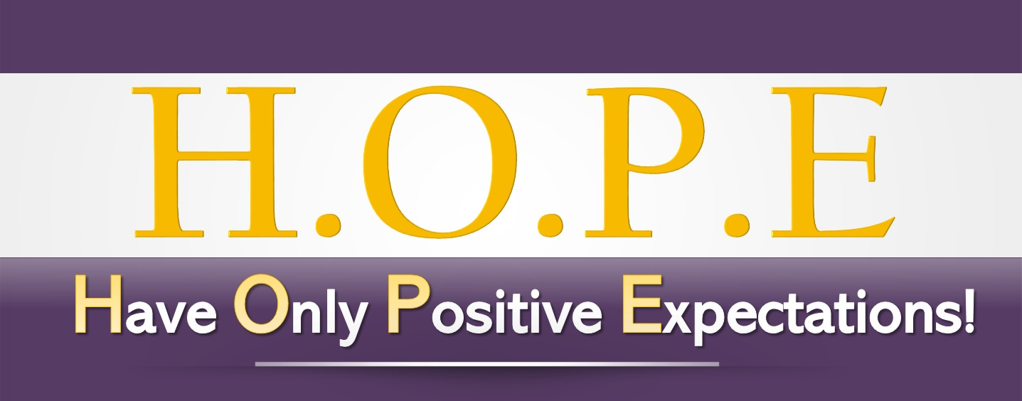 H.O.P.E. - Have Only Positive Expectations! - Rejoicing in Hope