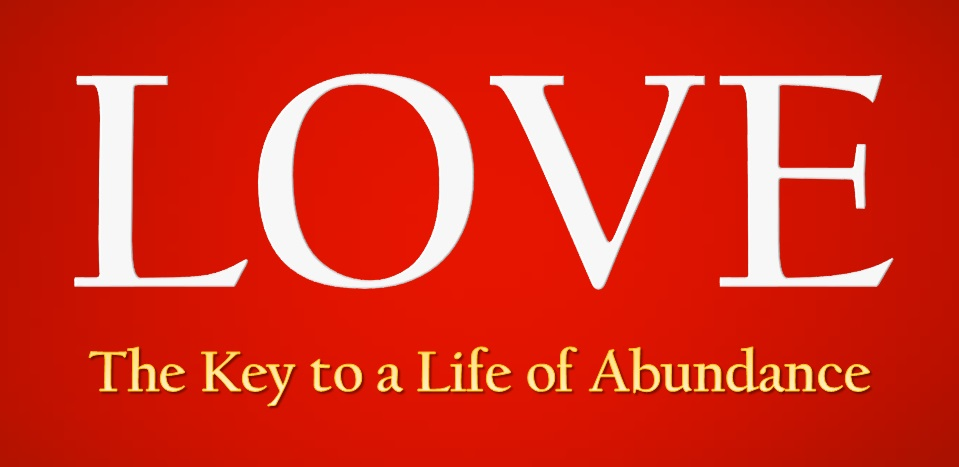 LOVE: The Key to a Life of Abundance - Receiving the Love of God by Loving Yourself