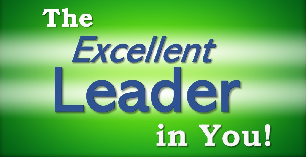 The Excellent Leader in You! - There is a Leader in You