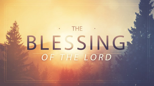 The Blessing of the Lord - Invoking the Blessing of the Lord