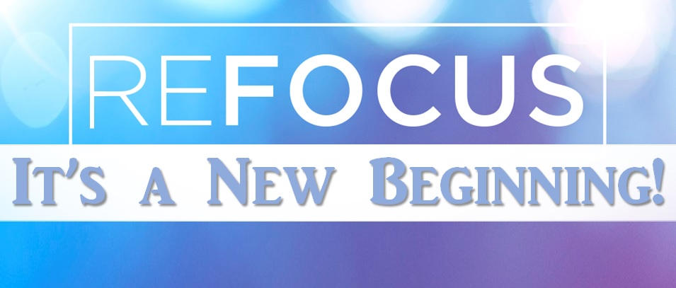 Refocus! It's a New Beginning! - Put the Past in the Past